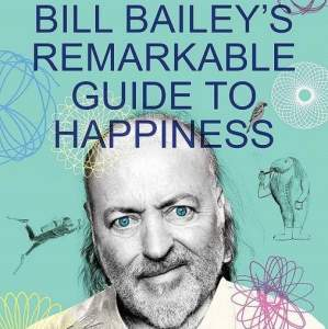 Bill Baileys Remarkable Guide to Happiness - Signed Edition